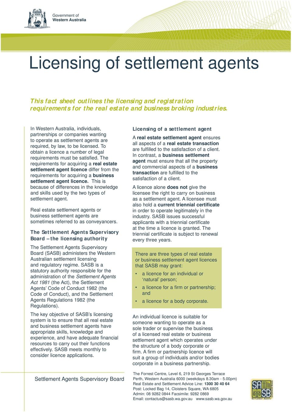To obtain a licence a number of legal requirements must be satisfied.