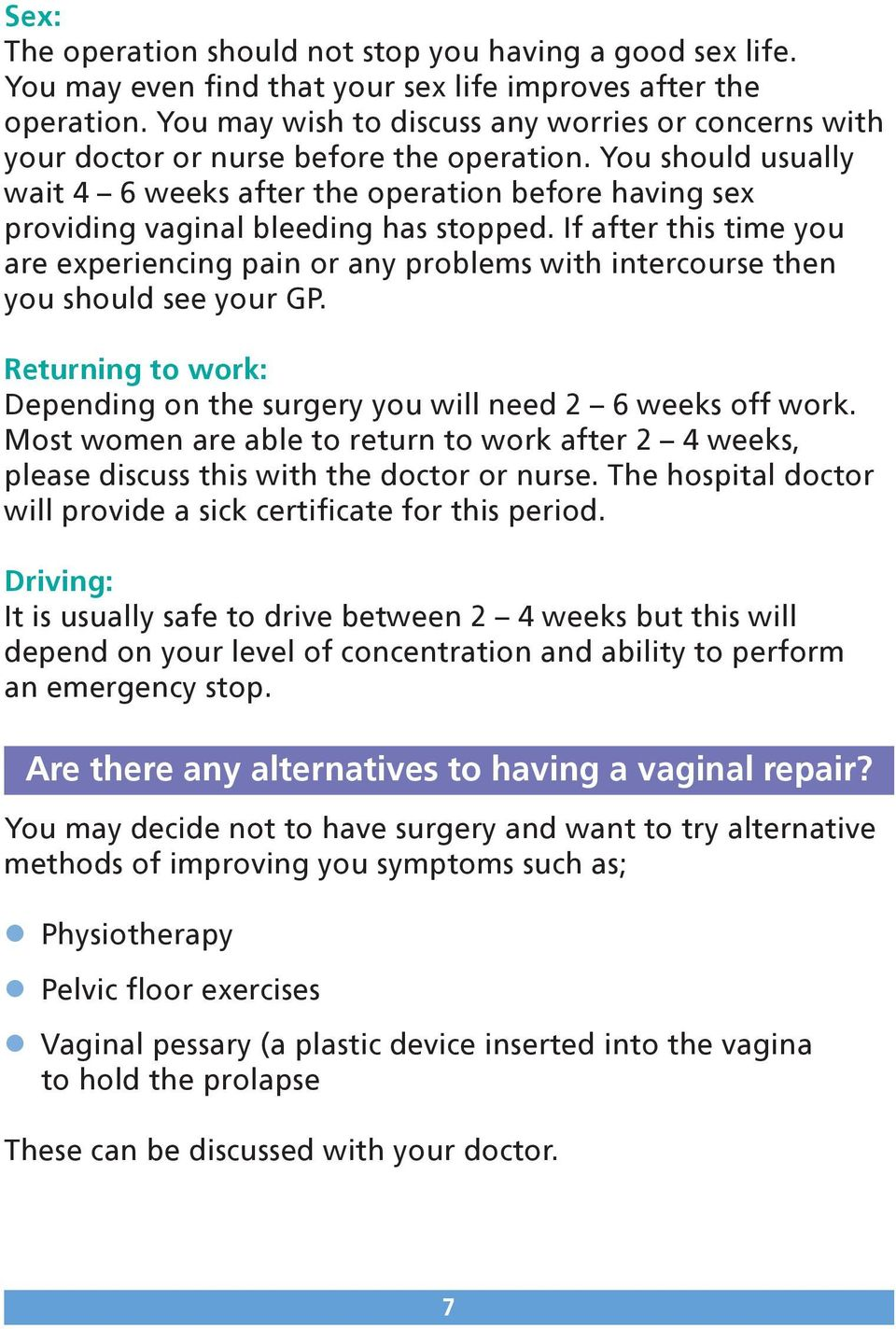 You should usually wait 4 6 weeks after the operation before having sex providing vaginal bleeding has stopped.