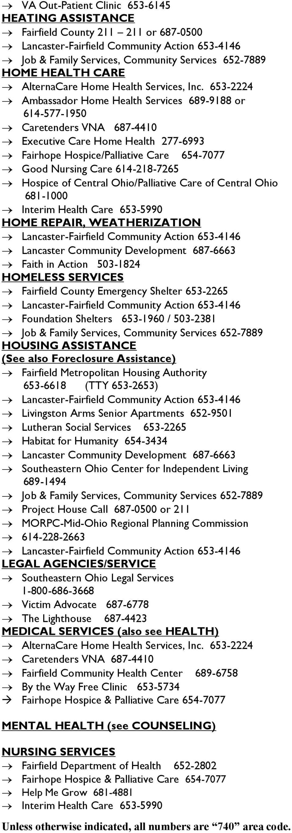 Lancaster Community Development 687-6663 Faith in Action 503-1824 HOMELESS SERVICES Fairfield County Emergency Shelter 653-2265 Foundation Shelters 653-1960 / 503-2381 HOUSING ASSISTANCE (See also