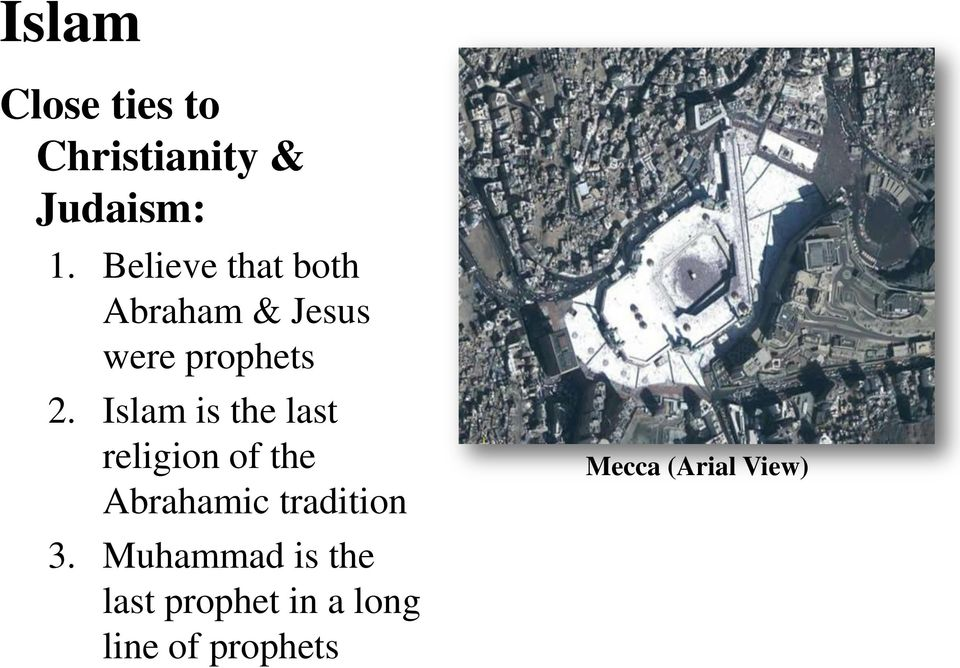 Islam is the last religion of the Abrahamic tradition 3.