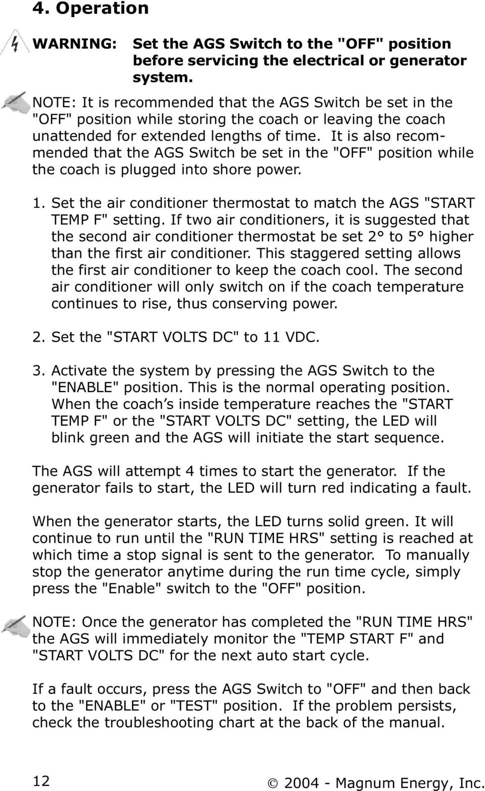 "It is also recommended that the AGS Switch be set in the ""OFF"" position while the coach is plugged into shore power. 1. Set the air conditioner thermostat to match the AGS ""START TEMP F"" setting."