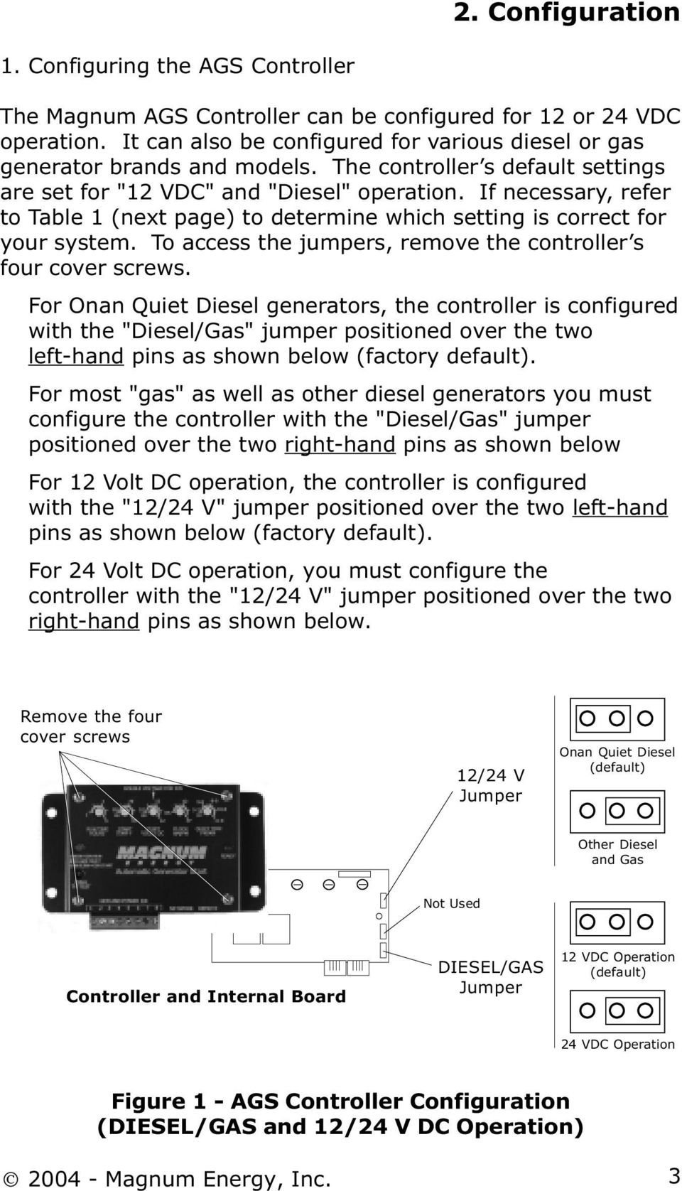 If necessary, refer to Table 1 (next page) to determine which setting is correct for your system. To access the jumpers, remove the controller s four cover screws.