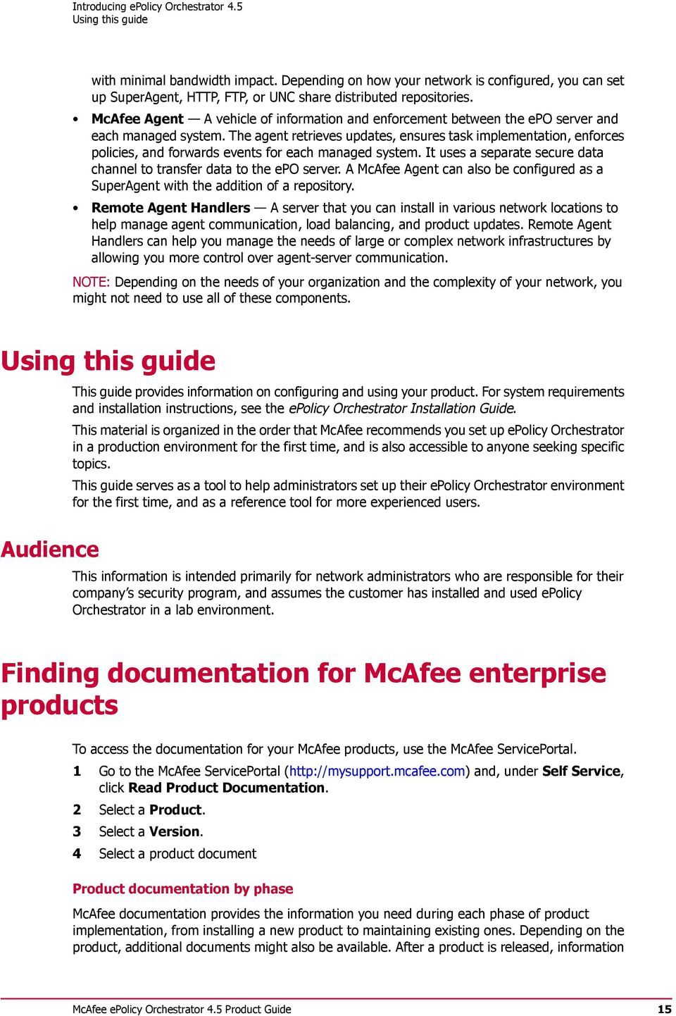 McAfee Agent A vehicle of information and enforcement between the epo server and each managed system.