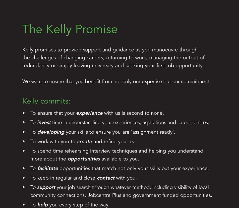 Kelly commits: To ensure that your experience with us is second to none. To invest time in understanding your experiences, aspirations and career desires.