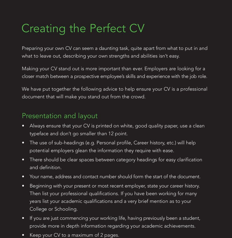 We have put together the following advice to help ensure your CV is a professional document that will make you stand out from the crowd.