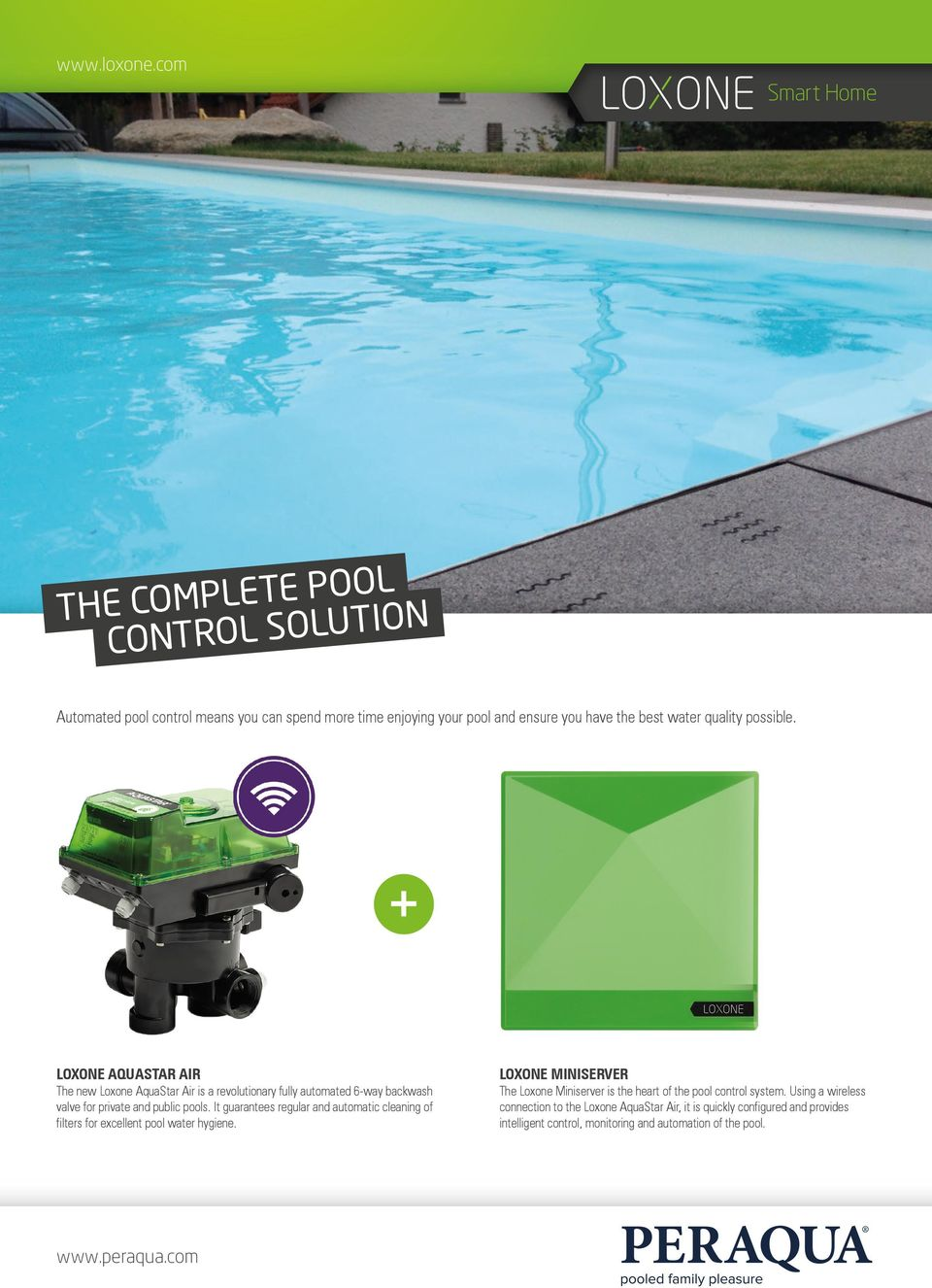 water quality possible. LOXONE AQUASTAR AIR The new Loxone AquaStar Air is a revolutionary fully automated 6-way backwash valve for private and public pools.