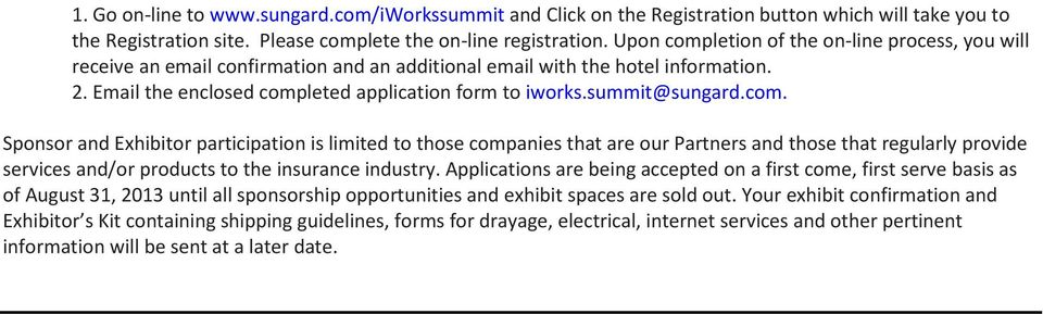 summit@sungard.com. Sponsor and Exhibitor participation is limited to those companies that are our Partners and those that regularly provide services and/or products to the insurance industry.