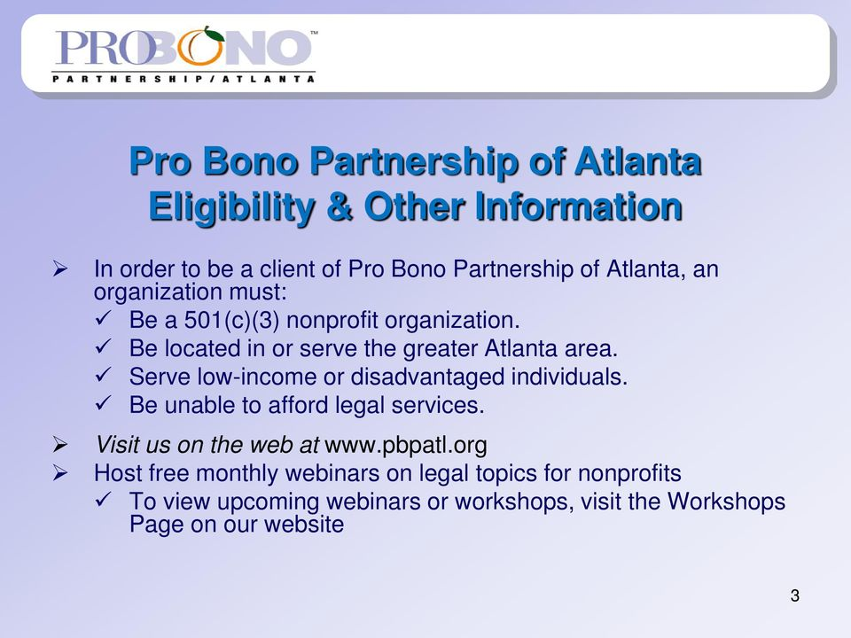Serve low-income or disadvantaged individuals. Be unable to afford legal services. Visit us on the web at www.pbpatl.
