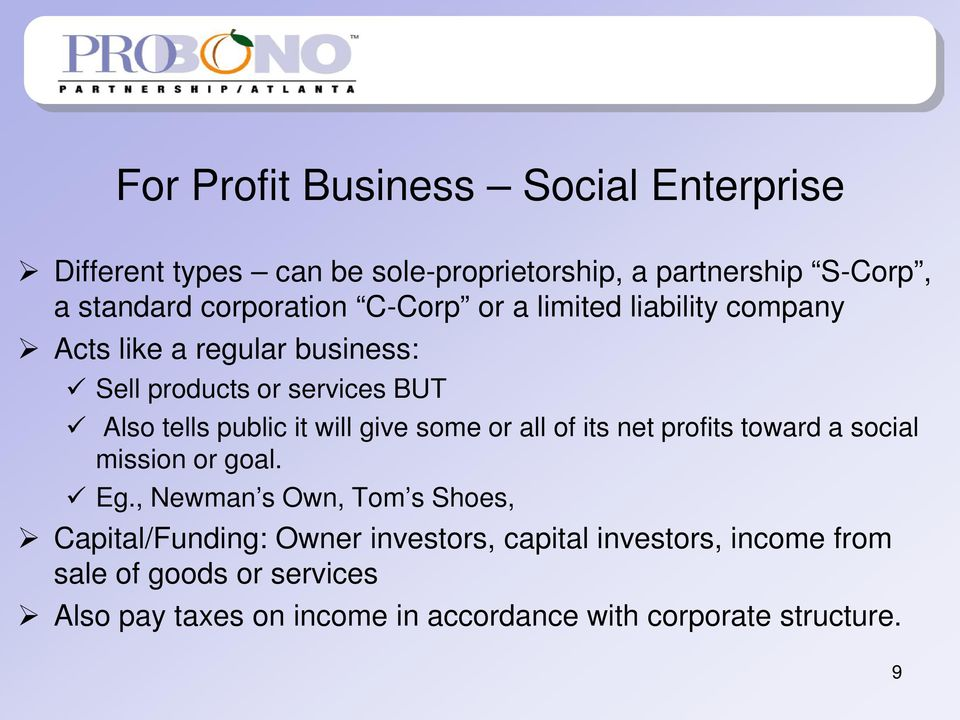 give some or all of its net profits toward a social mission or goal. Eg.
