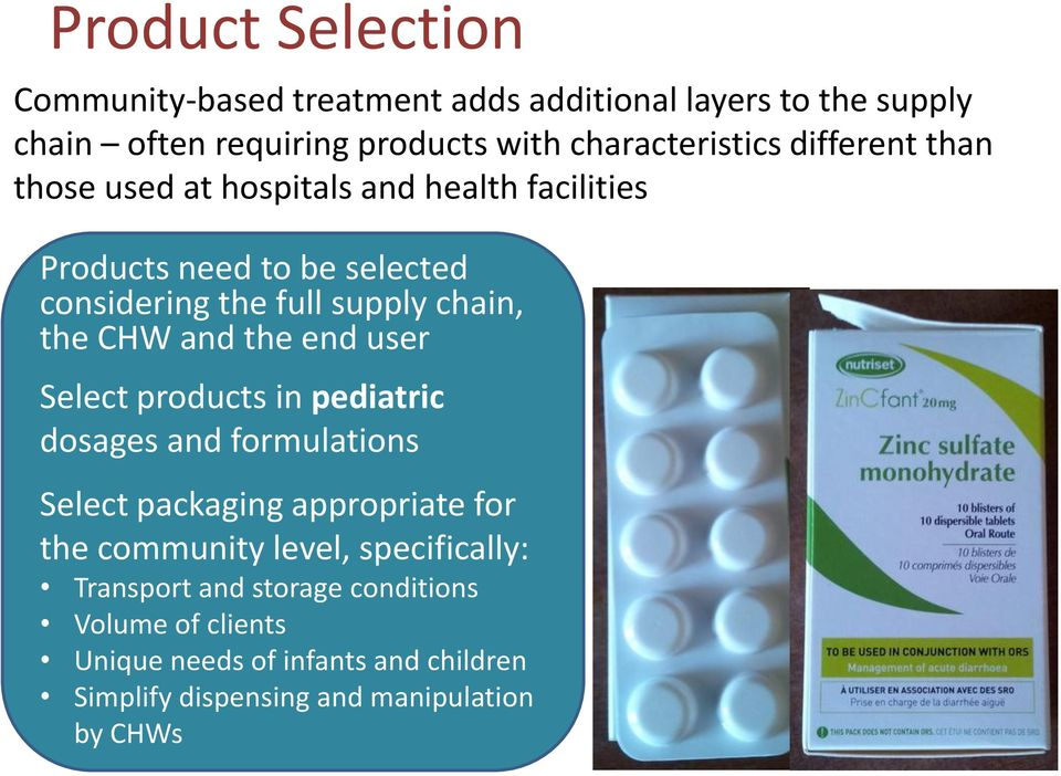 and the end user Select products in pediatric dosages and formulations Select packaging appropriate for the community level,