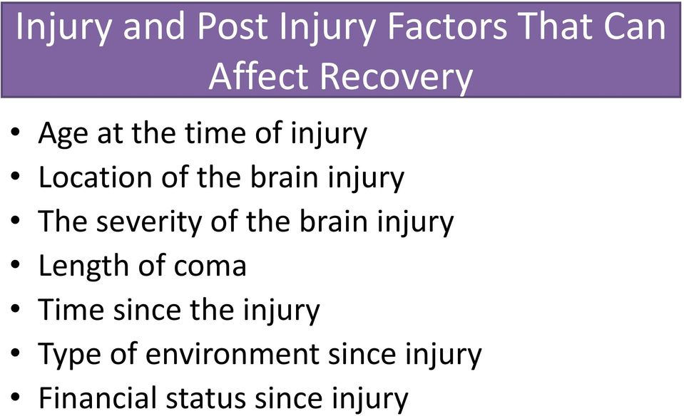 severity of the brain injury Length of coma Time since the