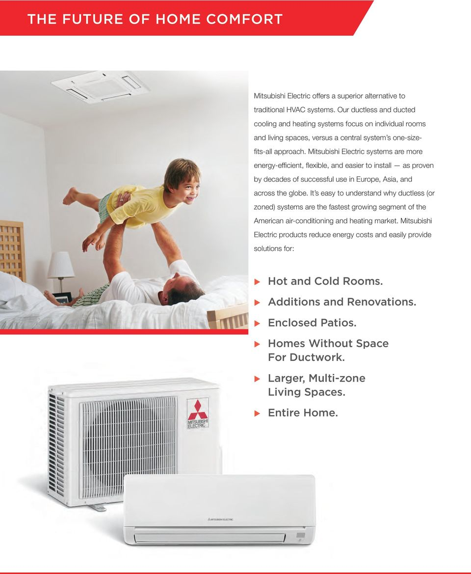 Mitsubishi Electric systems are more energy-efficient, flexible, and easier to install as proven by decades of successful use in Europe, Asia, and across the globe.