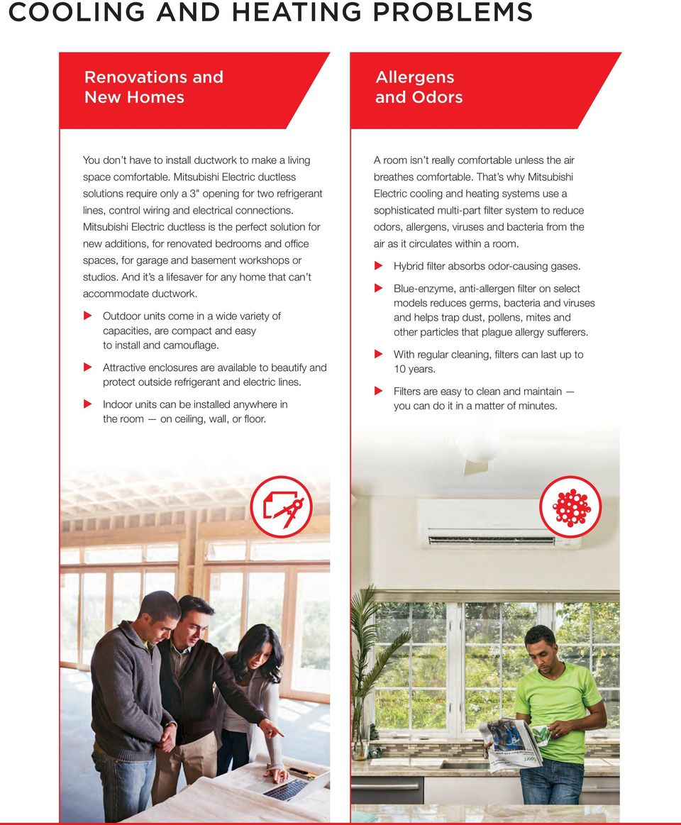 Mitsubishi Electric ductless is the perfect solution for new additions, for renovated bedrooms and office spaces, for garage and basement workshops or studios.