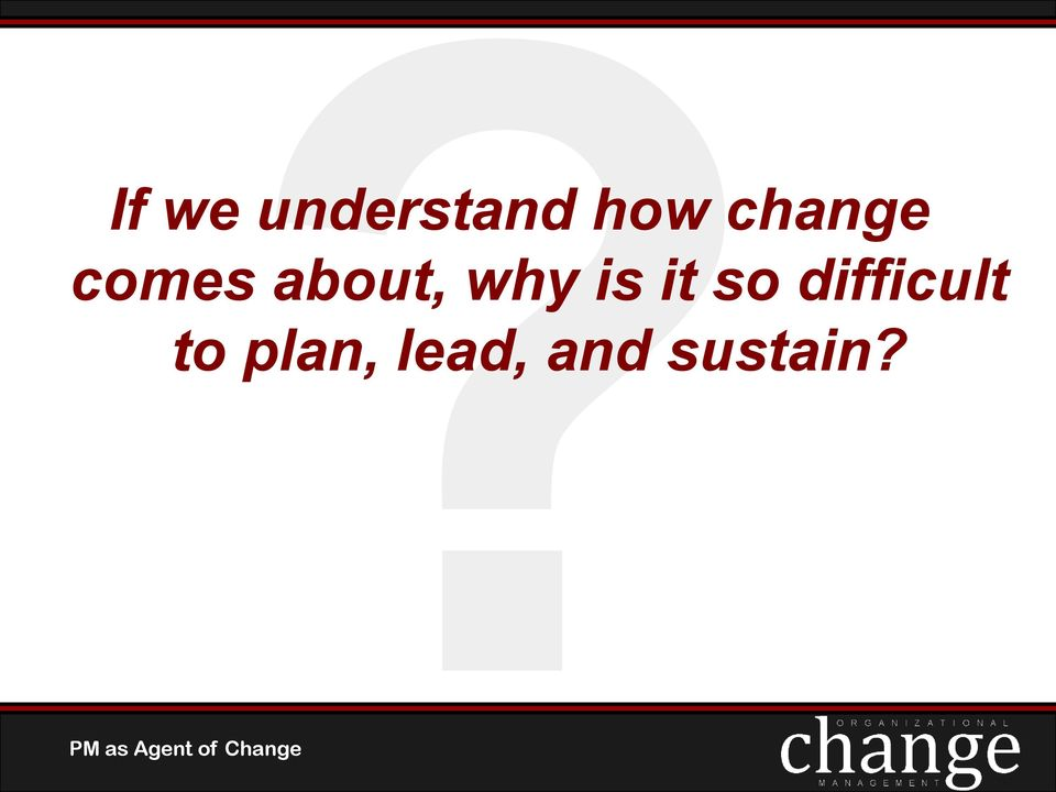 why is organizational change so difficult Organizational culture & organizational structure why is culture change so difficult part of the problem is that people are habitual by nature.