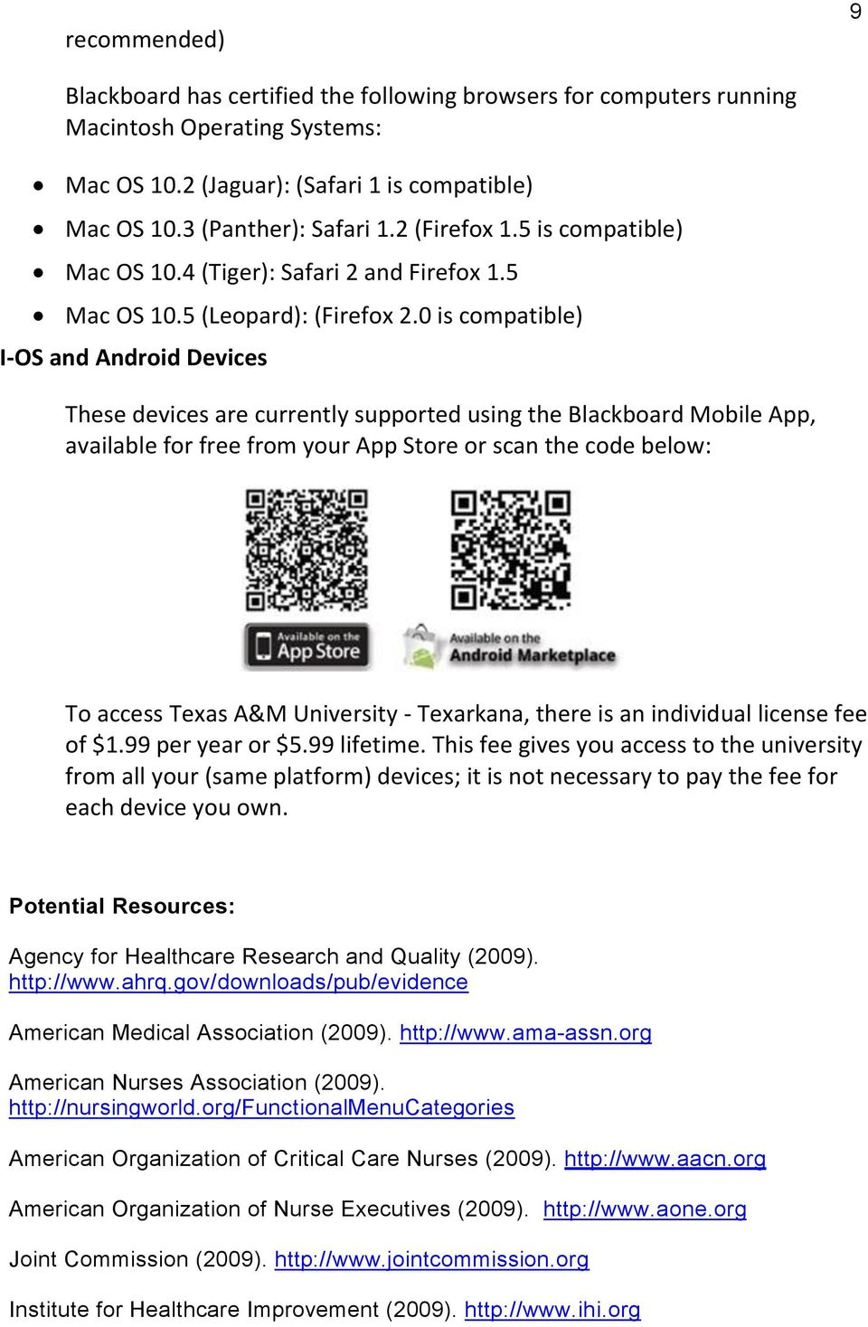 0 is compatible) I-OS and Android Devices These devices are currently supported using the Blackboard Mobile App, available for free from your App Store or scan the code below: To access Texas A&M