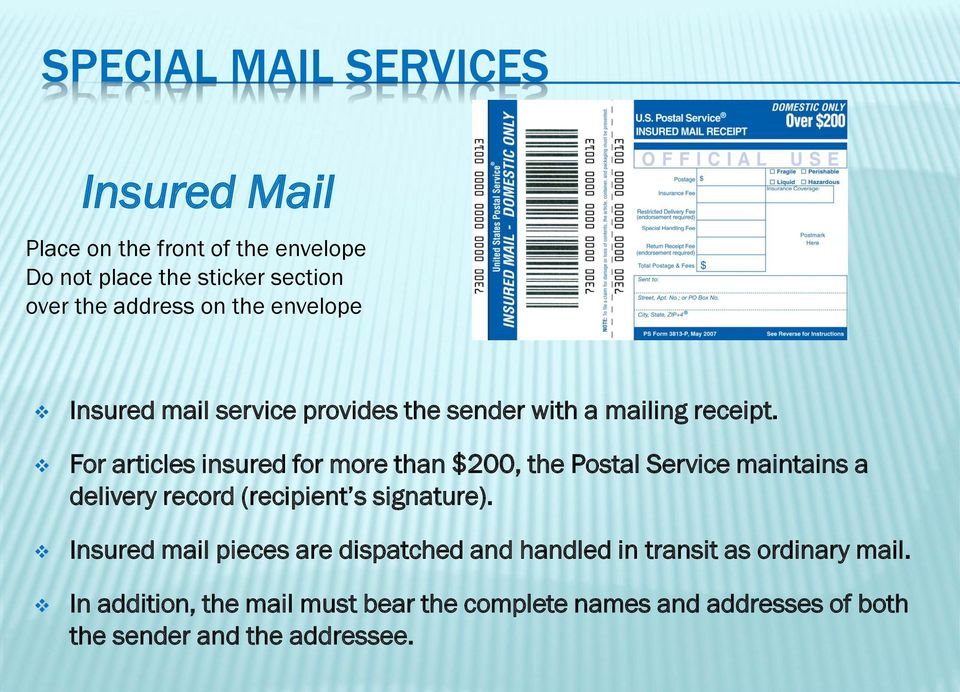For articles insured for more than $200, the Postal Service maintains a delivery record (recipient s signature).