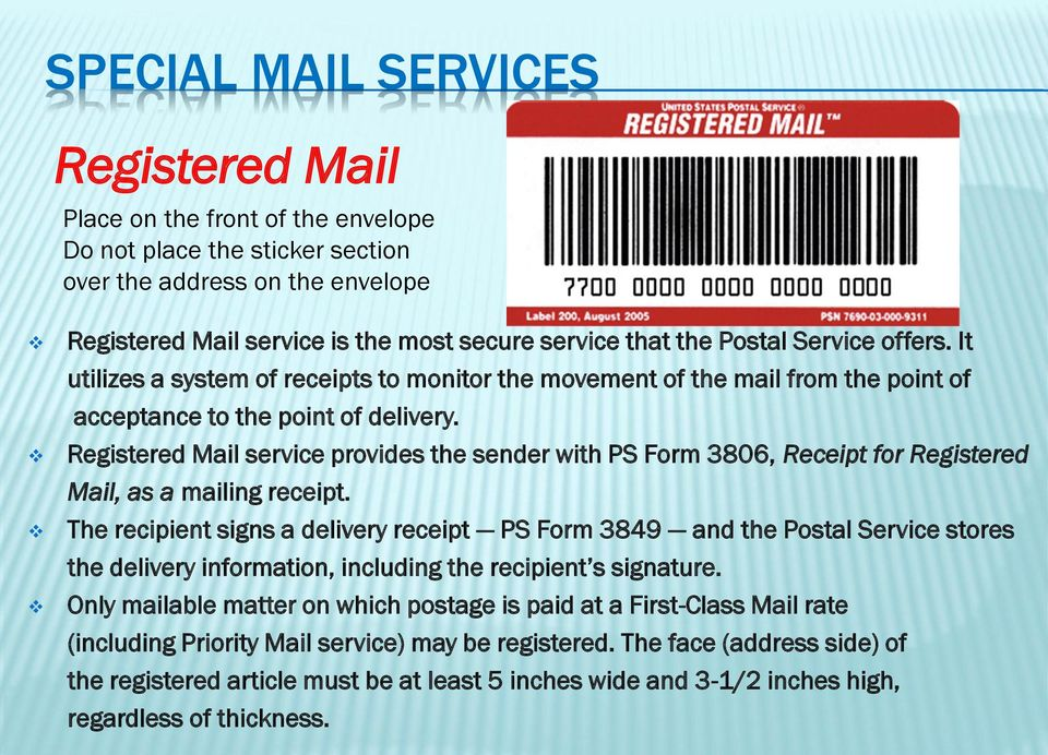Registered Mail service provides the sender with PS Form 3806, Receipt for Registered Mail, as a mailing receipt.