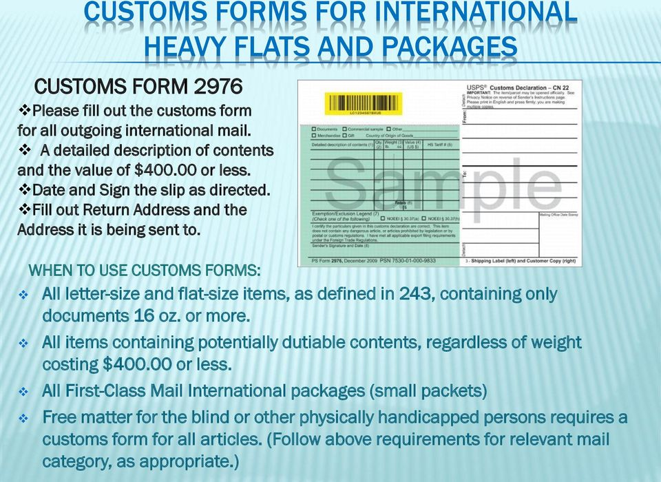 WHEN TO USE CUSTOMS FORMS: All letter-size and flat-size items, as defined in 243, containing only documents 16 oz. or more.