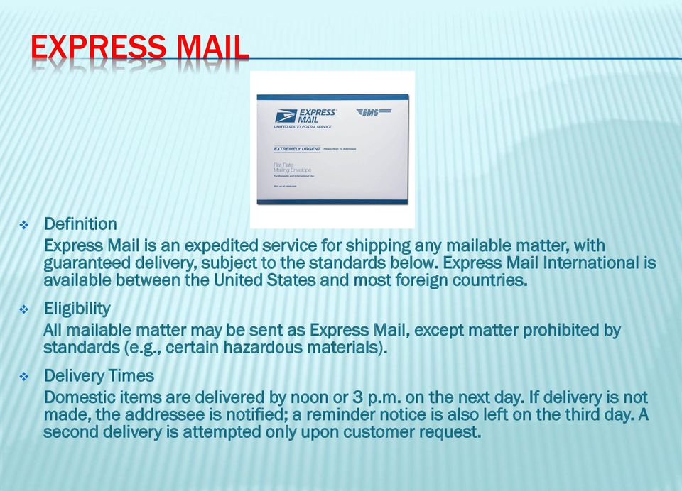 Eligibility All mailable matter may be sent as Express Mail, except matter prohibited by standards (e.g., certain hazardous materials).