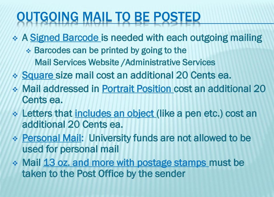 Mail addressed in Portrait Position cost an additional 20 Cents ea. Letters that includes an object (like a pen etc.