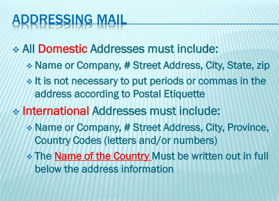 International Addresses must include: Name or Company, # Street Address, City, Province, Country