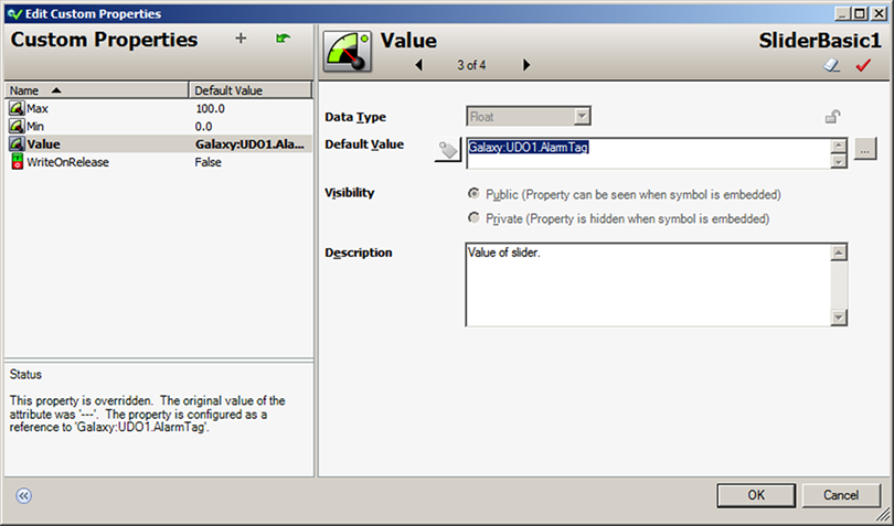 FIGURE 20: SLIDER AND BUTTON 14. Double-click the SliderBasic and add Galaxy:UDO1.AlarmTagfor the Custom Property's Default Value (Figure 21 below). FIGURE 21: SIGNEDALARM DEFAULT VALUE 15.