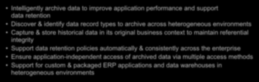 Effectively archive and manage data growth with InfoSphere Optim Reduce Costs Reduce hardware, software, storage & maintenance costs of enterprise applications Improve Performance Improve application