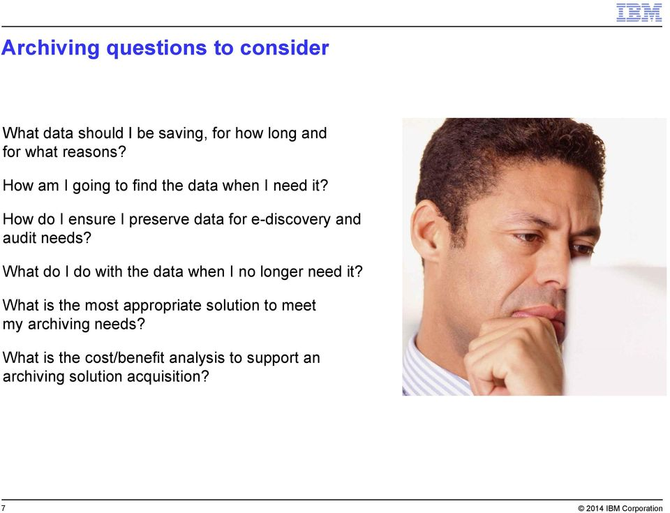 do I do with the data when I no longer need it What is the most appropriate solution to meet my archiving