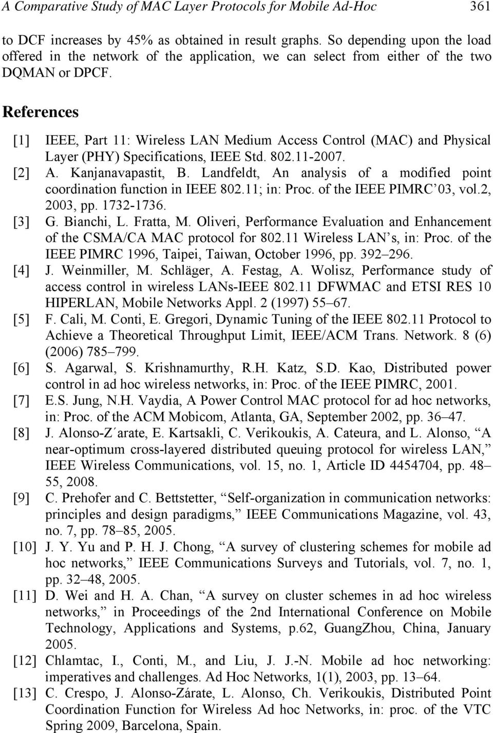 References [1] IEEE, Part 11: Wireless LAN Medium Access Control (MAC) and Physical Layer (PHY) Specifications, IEEE Std. 802.11-2007. [2] A. Kanjanavapastit, B.
