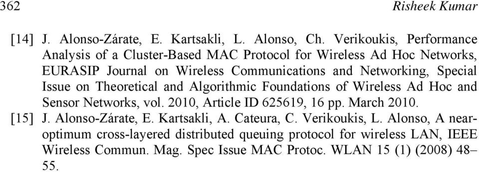 Networking, Special Issue on Theoretical and Algorithmic Foundations of Wireless Ad Hoc and Sensor Networks, vol. 2010, Article ID 625619, 16 pp.