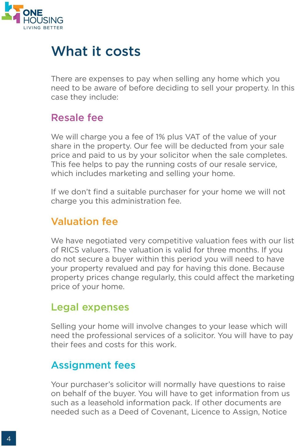Our fee will be deducted from your sale price and paid to us by your solicitor when the sale completes.