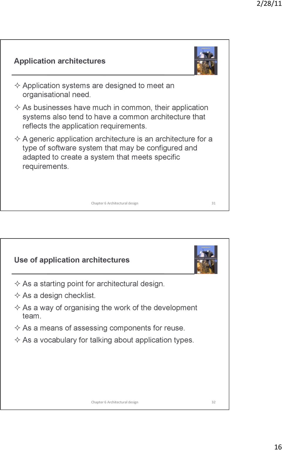 A generic application architecture is an architecture for a type of software system that may be configured and adapted to create a system that meets specific