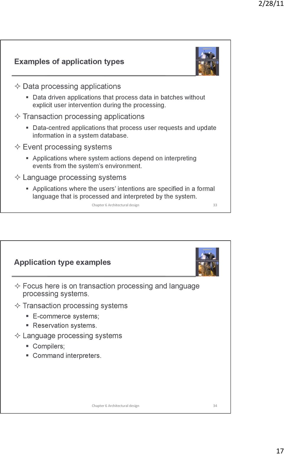 Event processing systems Applications where system actions depend on interpreting events from the system s environment.