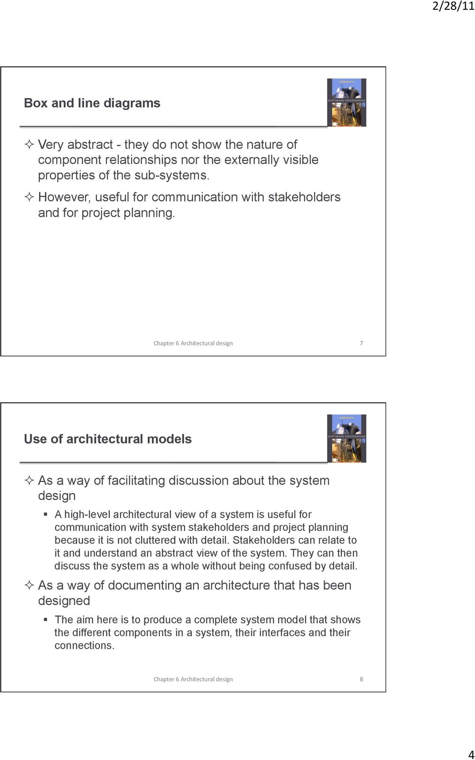 7 Use of architectural models As a way of facilitating discussion about the system design A high-level architectural view of a system is useful for communication with system stakeholders and project