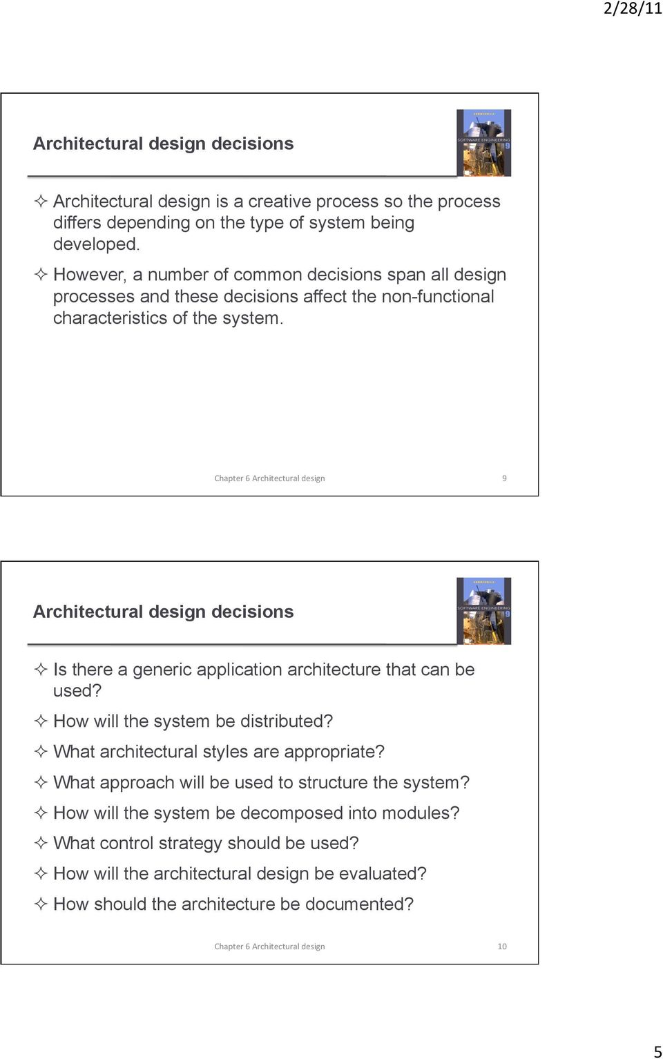 9 Architectural design decisions Is there a generic application architecture that can be used? How will the system be distributed? What architectural styles are appropriate?