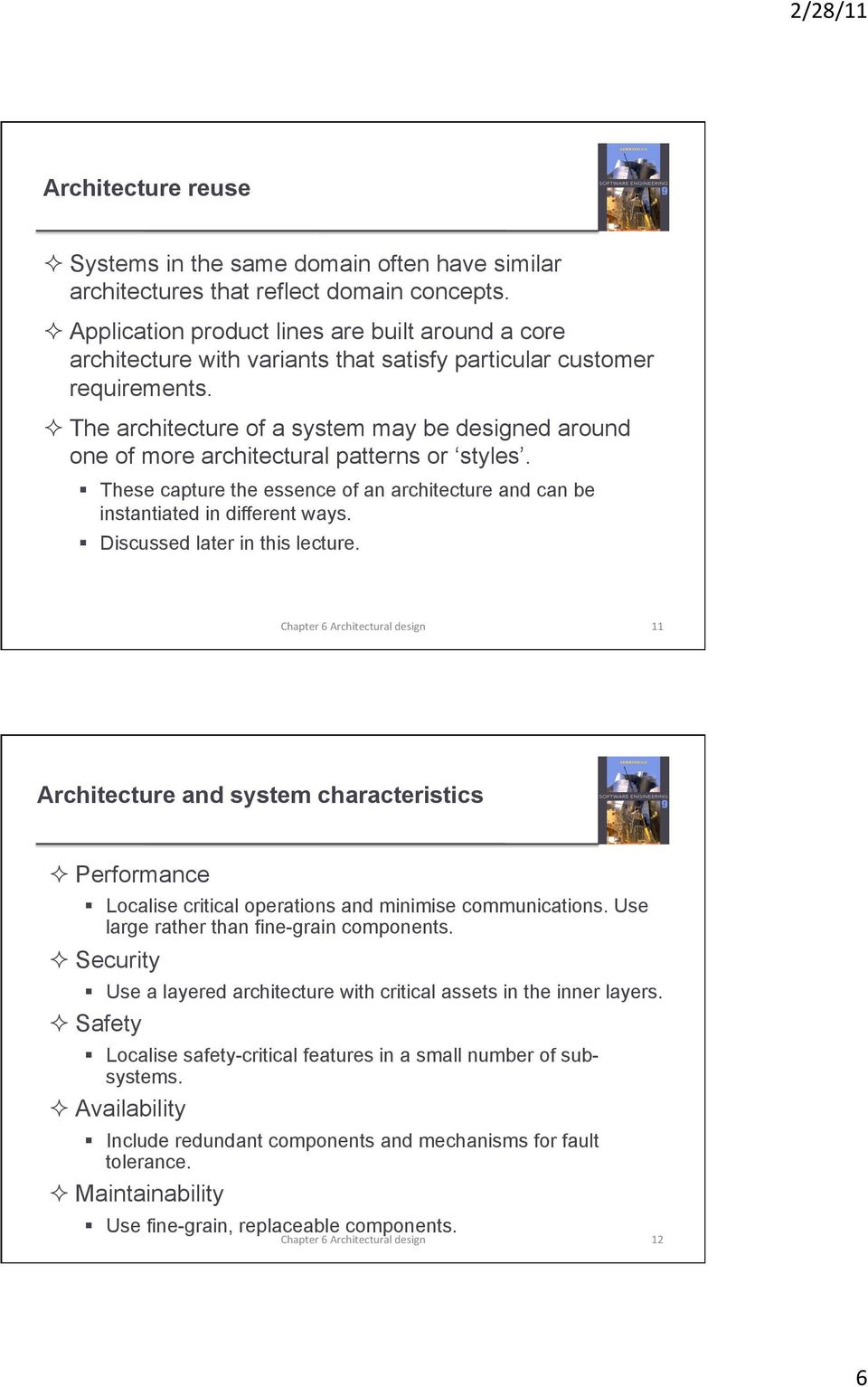 The architecture of a system may be designed around one of more architectural patterns or styles. These capture the essence of an architecture and can be instantiated in different ways.