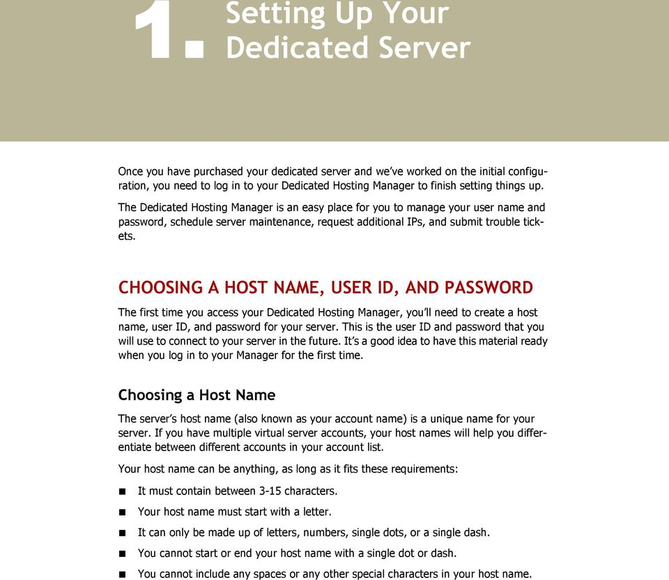 CHOOSING A HOST NAME, USER ID, AND PASSWORD The first time you access your Dedicated Hosting Manager, you ll need to create a host name, user ID, and password for your server.