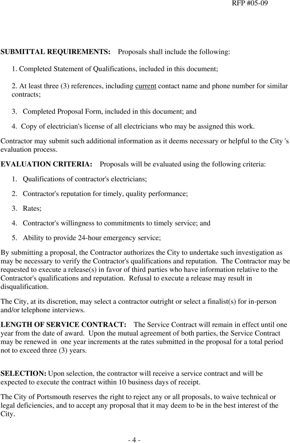 Copy of electrician's license of all electricians who may be assigned this work. Contractor may submit such additional information as it deems necessary or helpful to the City 's evaluation process.