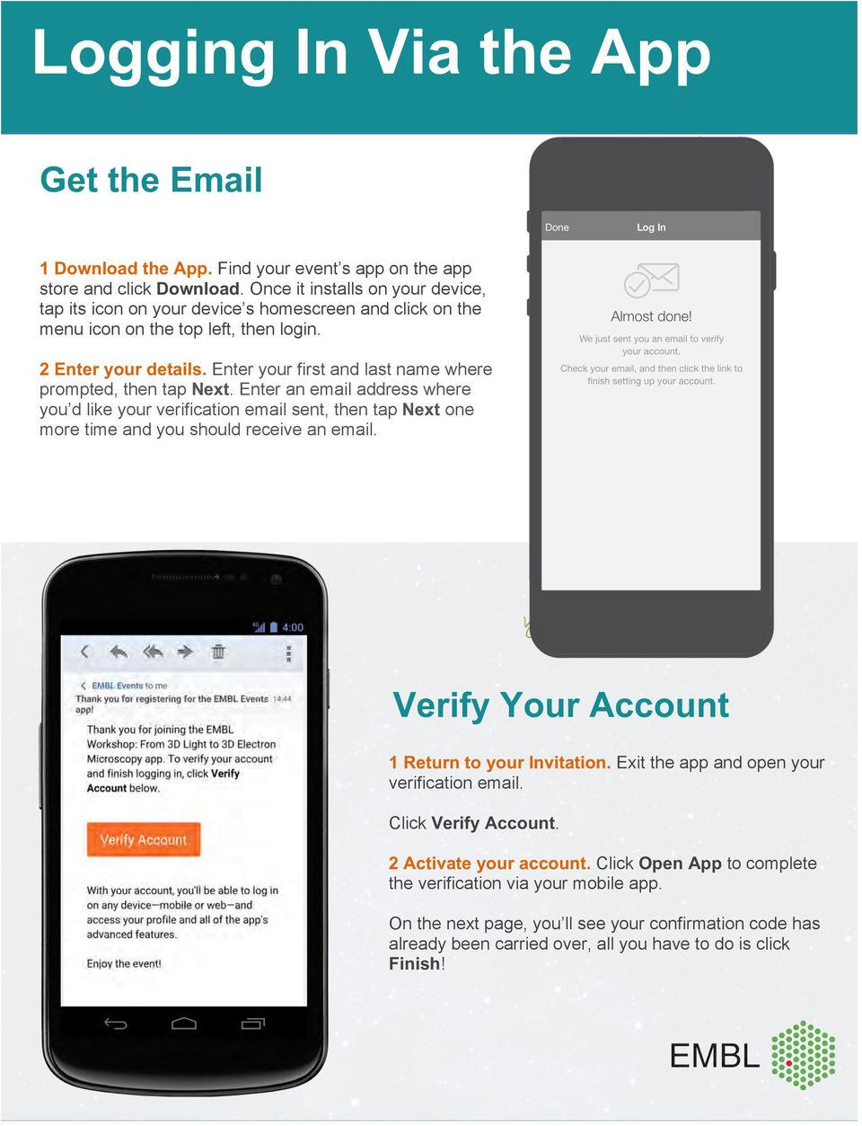 Enter your first and last name where prompted, then tap Next. Enter an email address where you d like your verification email sent, then tap Next one more time and you should receive an email.