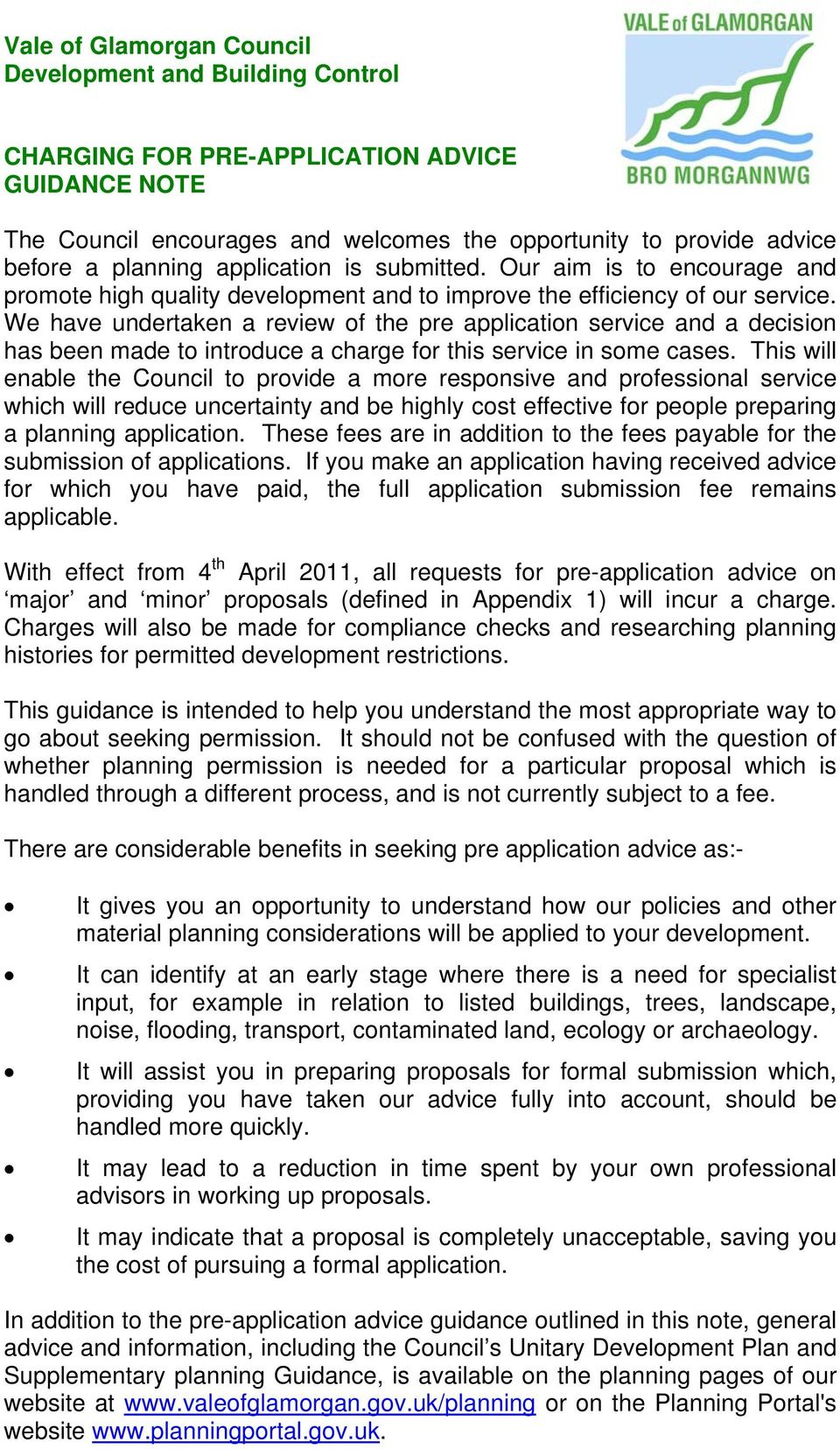 We have undertaken a review of the pre application service and a decision has been made to introduce a charge for this service in some cases.