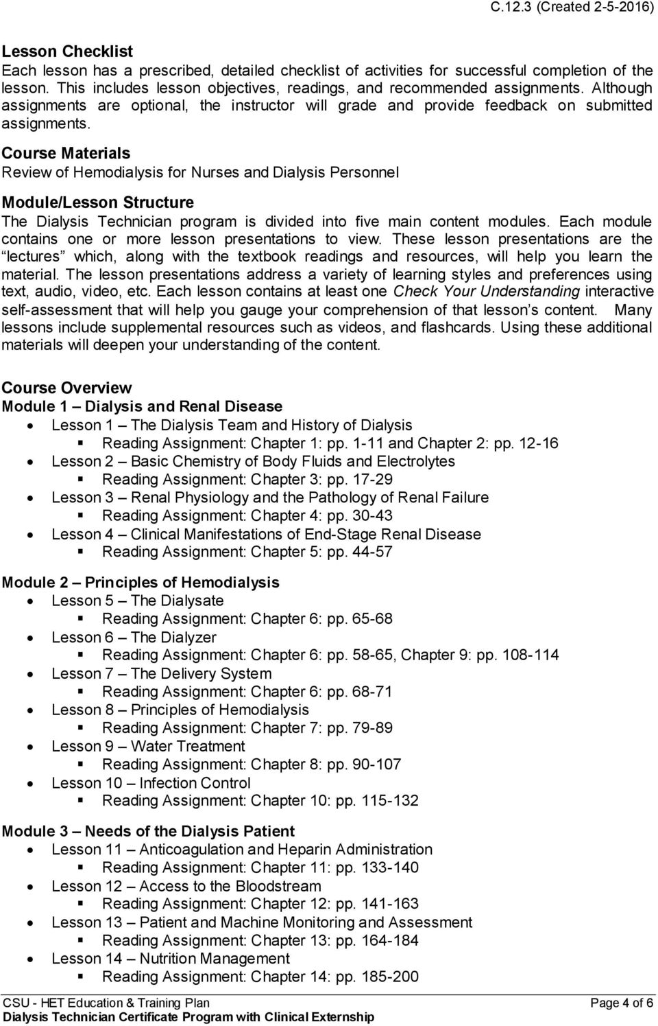 Course Materials Review of Hemodialysis for Nurses and Dialysis Personnel Module/Lesson Structure The Dialysis Technician program is divided into five main content modules.