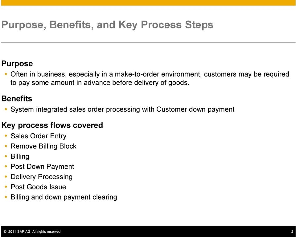 Benefits System integrated sales order processing with Customer down payment Key process flows covered Sales