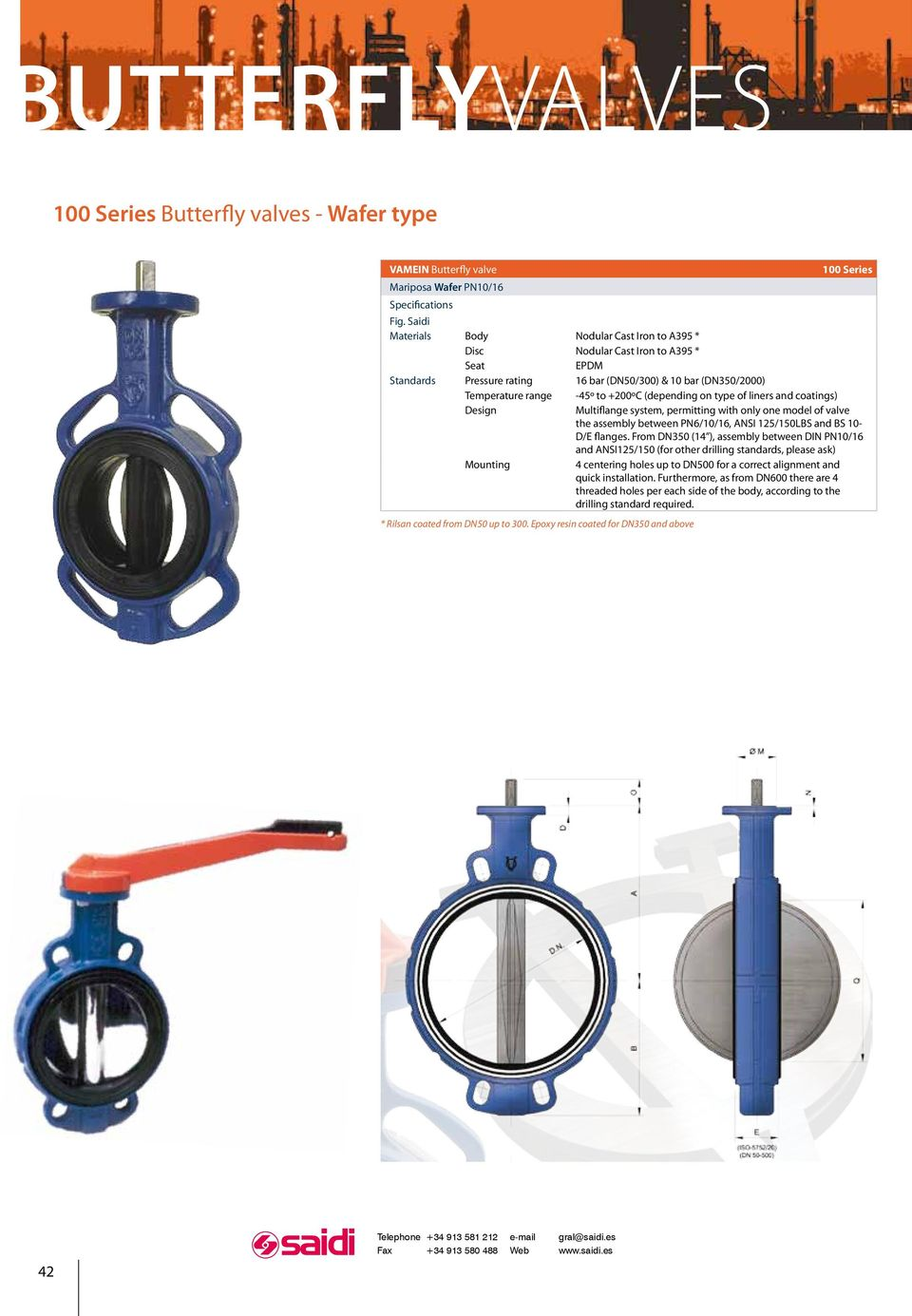 (depending on type of liners and coatings) Design Multifange system, permitting with only one model of valve the assembly between PN6/10/16, ANSI 125/150LBS and BS 10- D/E fanges.