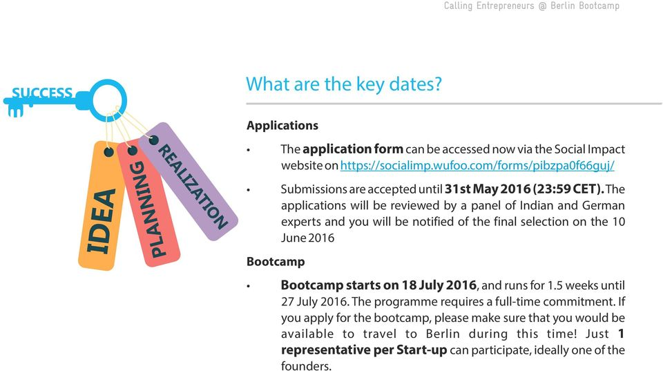 The applications will be reviewed by a panel of Indian and German experts and you will be notified of the final selection on the 10 June 2016 Bootcamp Bootcamp starts on