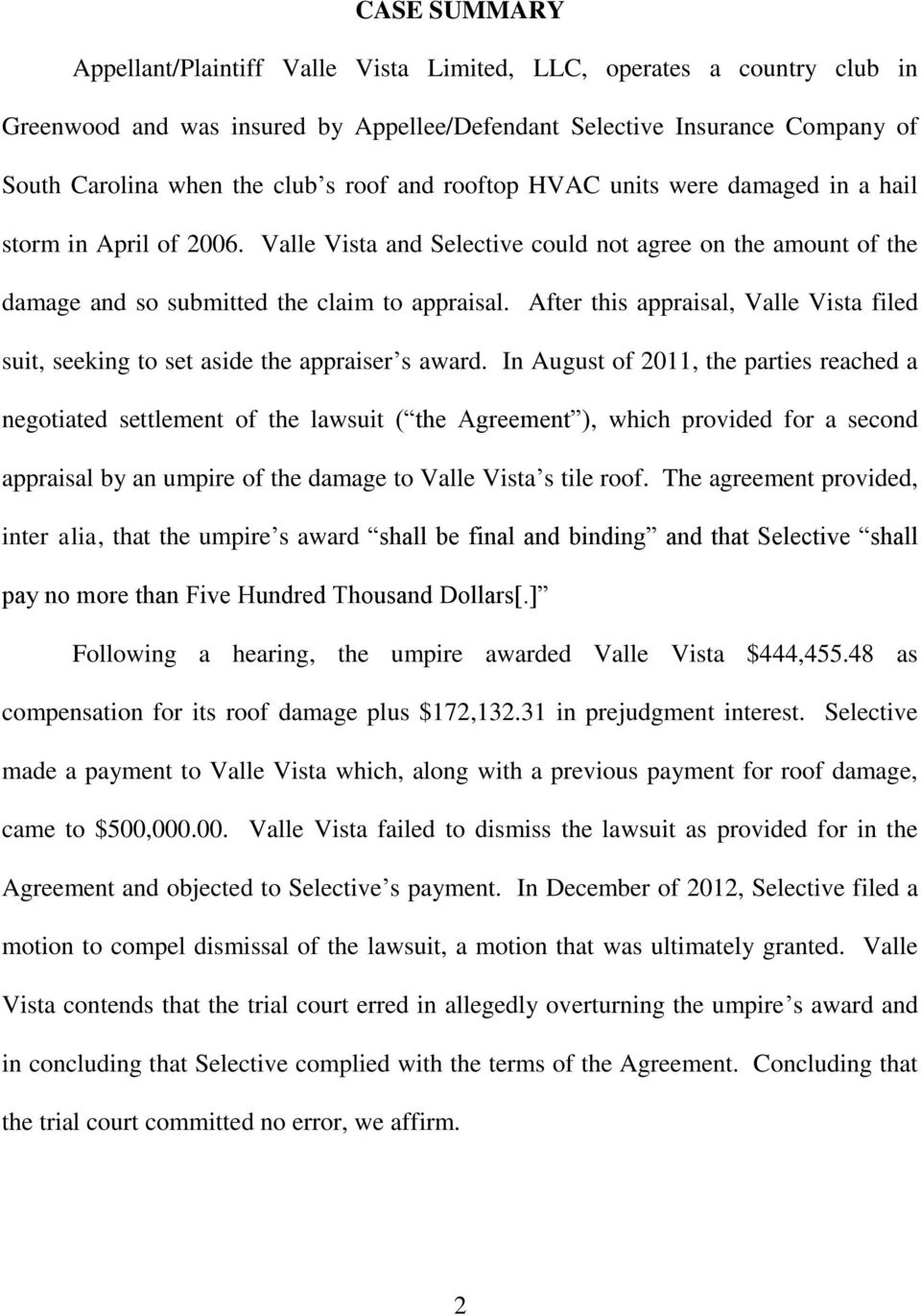 After this appraisal, Valle Vista filed suit, seeking to set aside the appraiser s award.