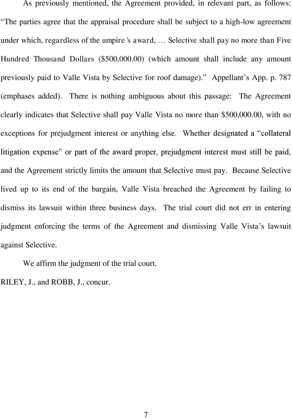Appellant s App. p. 787 (emphases added. There is nothing ambiguous about this passage: The Agreement clearly indicates that Selective shall pay Valle Vista no more than $500,000.