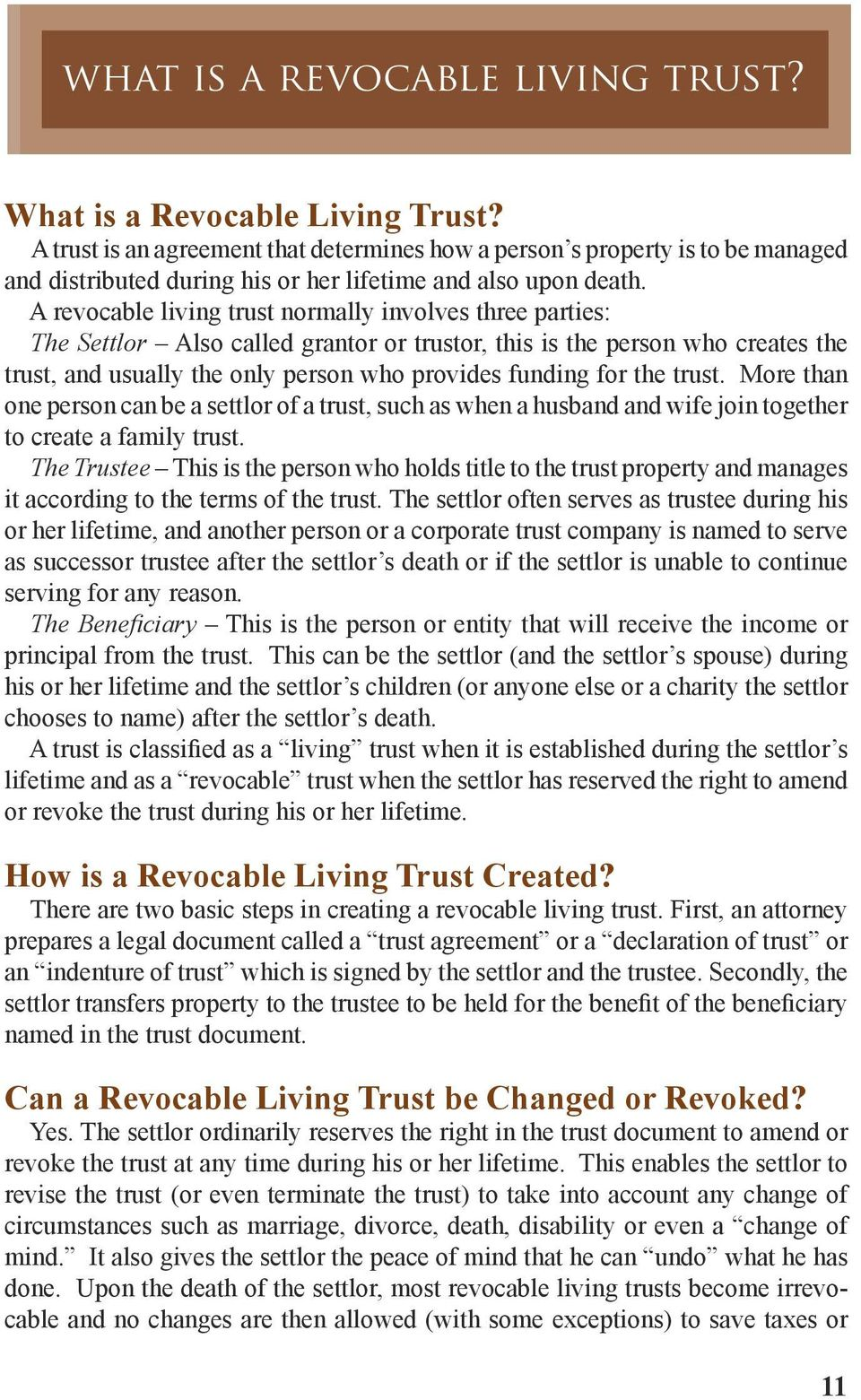 A revocable living trust normally involves three parties: The Settlor Also called grantor or trustor, this is the person who creates the trust, and usually the only person who provides funding for