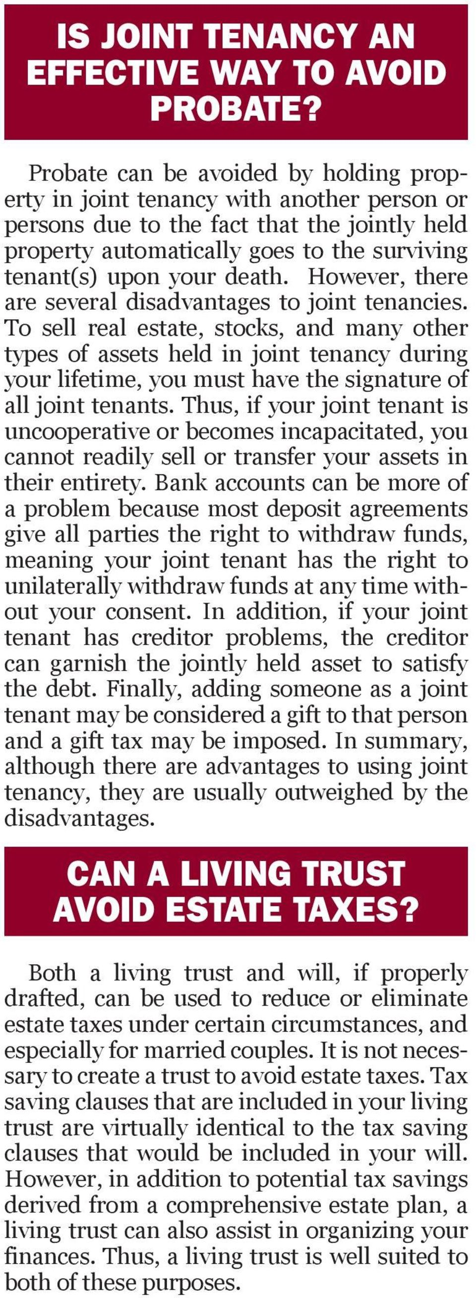 However, there are several disadvantages to joint tenancies.