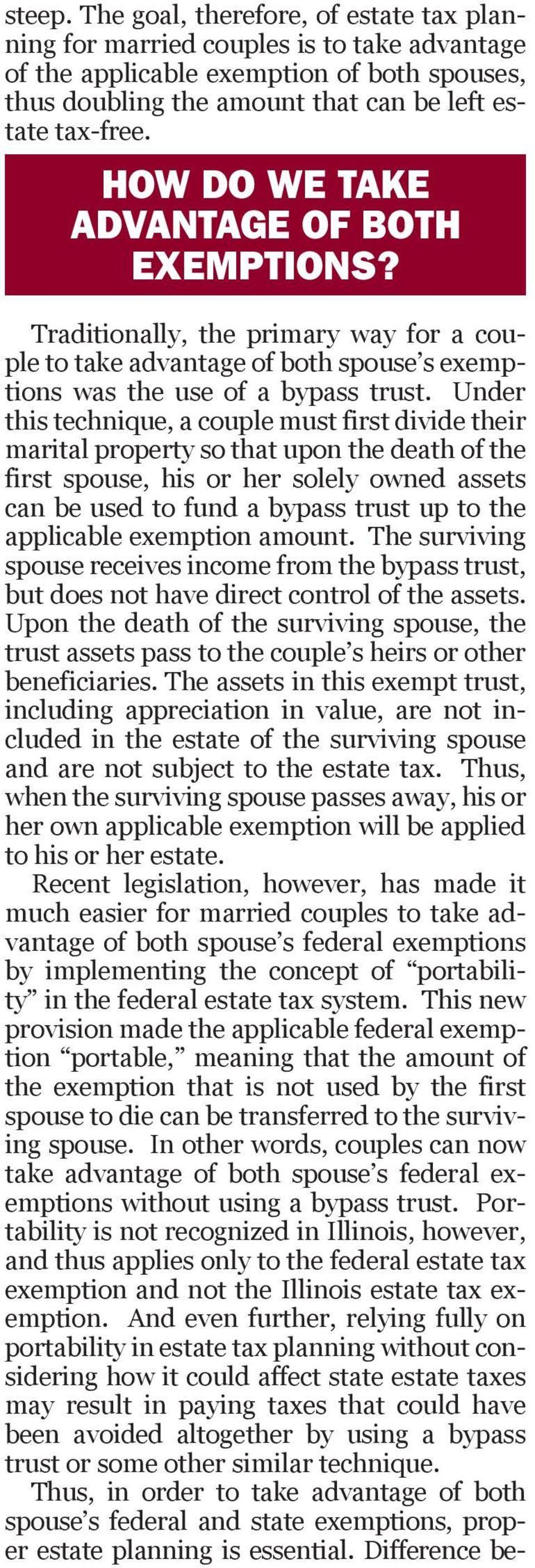 Under this technique, a couple must first divide their marital property so that upon the death of the first spouse, his or her solely owned assets can be used to fund a bypass trust up to the