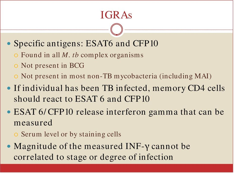 individual has been TB infected, memory CD4 cells should react to ESAT 6 and CFP10 ESAT 6/CFP10 release